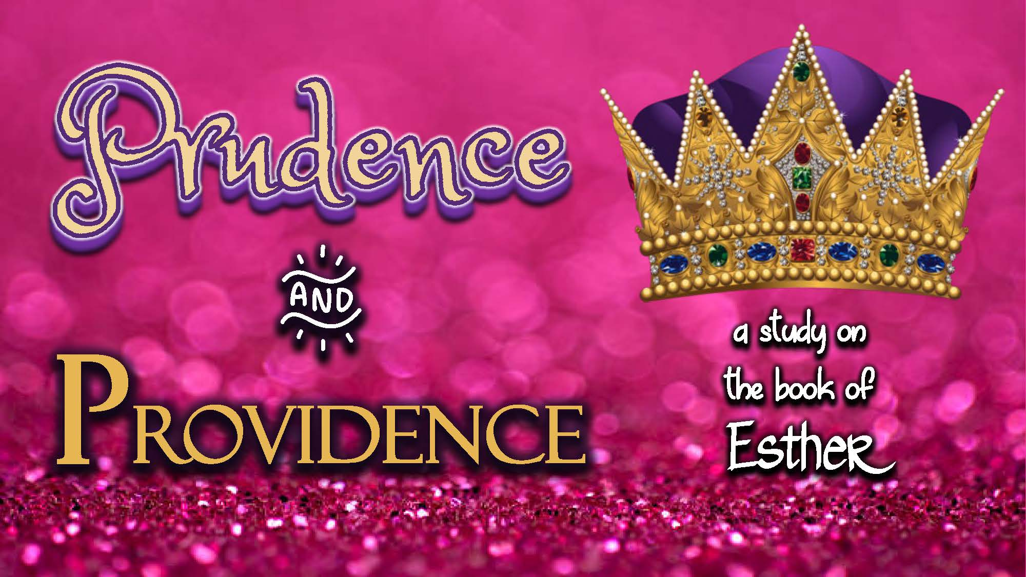 Prudence & Providence, Session 4:  Jennifer's Bible Study on the Book of Esther